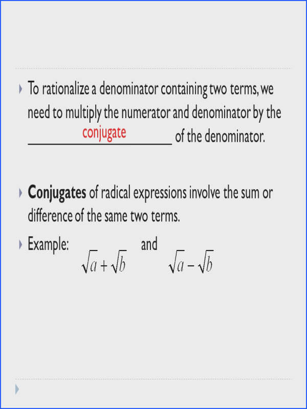To rationalize a denominator containing two terms we need to multiply the numerator and