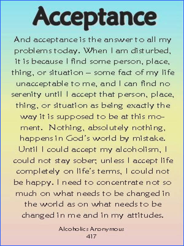 Acceptance this quote is from AA but the message of acceptance & what