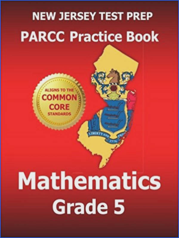 NEW JERSEY TEST PREP PARCC Practice Book Mathematics Grade 5 Covers the Performance Based Assessment PBA and the End of Year Assessment EOY