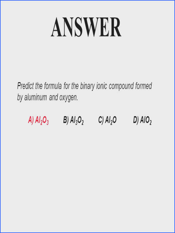 Predict the formula for the binary ionic pound formed by aluminum and oxygen