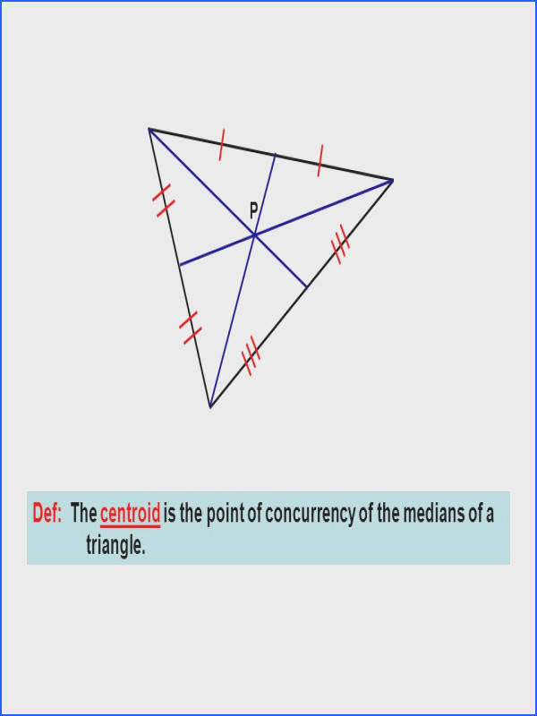 4 P Def The centroid is the point of concurrency of the medians of a triangle