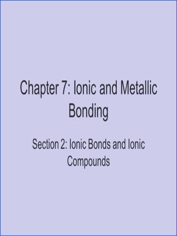 Chapter 7 Ionic and Metallic Bonding Section 2 Ionic Bonds and Ionic pounds