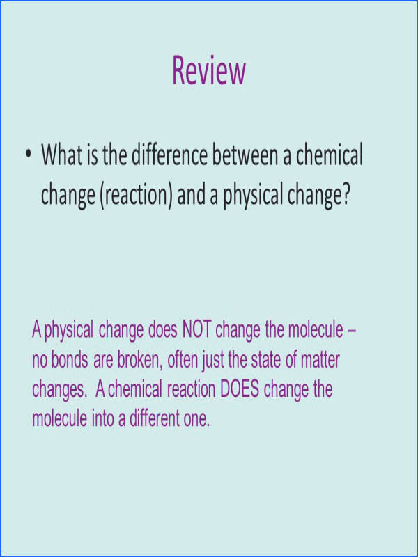 Review What is the difference between a chemical change reaction and a physical change
