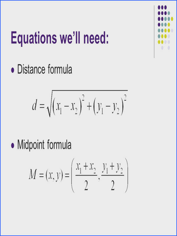2 Equations we ll need Distance formula Midpoint formula