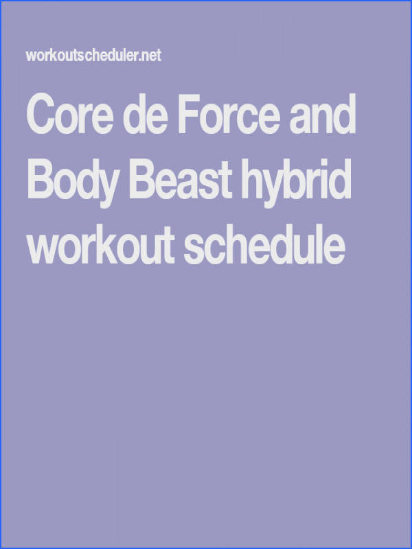 Core de Force and Body Beast hybrid workout schedule