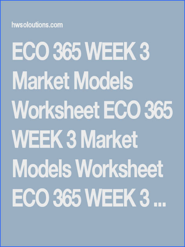 ECO 365 WEEK 3 Market Models Worksheet ECO 365 WEEK 3 Market Models Worksheet ECO 365
