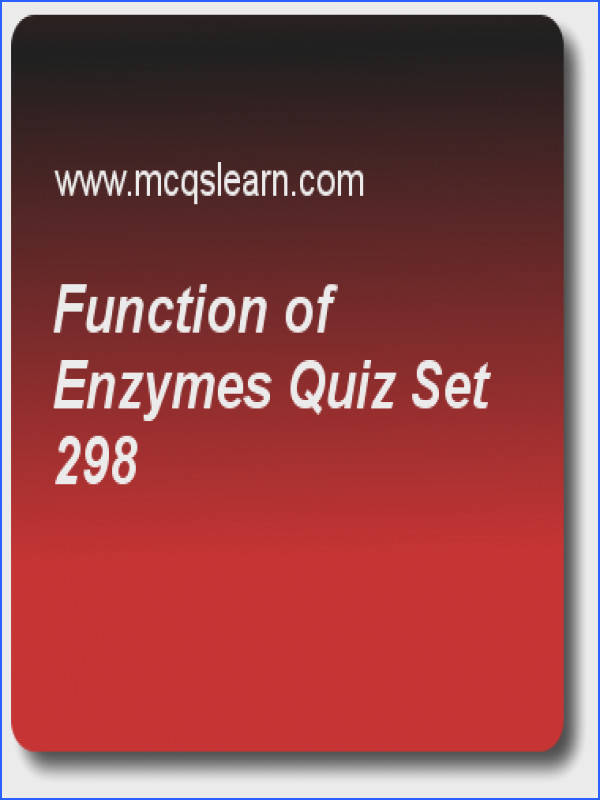 Function of Enzymes Quiz MCQs Questions Biology Quiz Answer 298