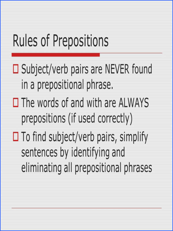 Rules of Prepositions Subject verb pairs are NEVER found in a prepositional phrase
