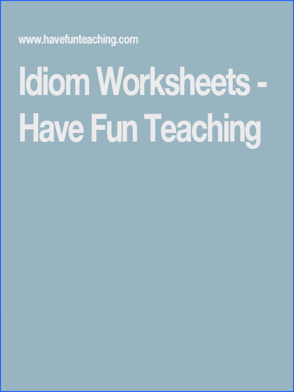 Idiom Worksheets Have Fun Teaching