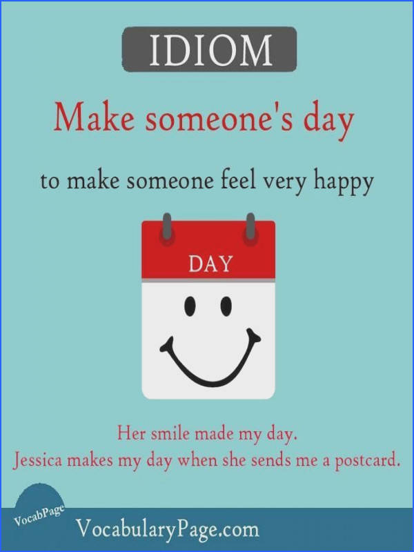 Idioms about happiness 3 Make someone s day to make someone feel very happy Ingles basico