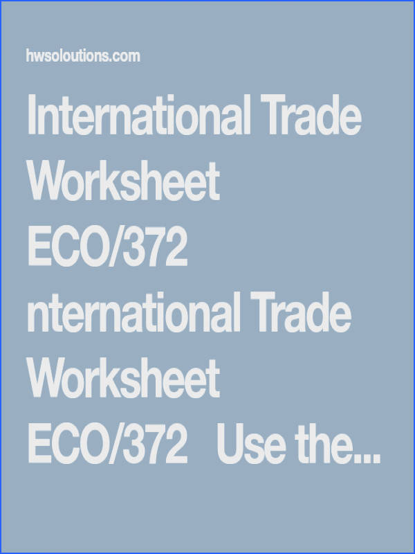 International Trade Worksheet ECO 372 nternational Trade Worksheet ECO 372 Use the information in