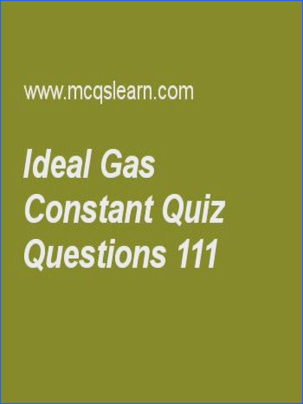 Learn quiz on ideal gas constant chemistry quiz 111 to practice Free chemistry MCQs questions and answers to learn ideal gas constant MCQs with answers