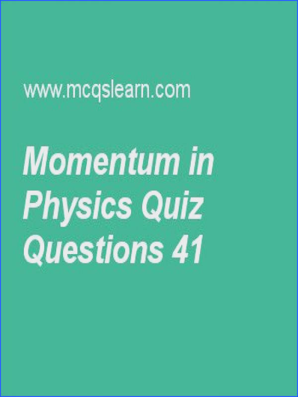 Learn quiz on momentum in physics applied physics quiz 41 to practice Free physics MCQs questions and answers to learn momentum in physics MCQs with
