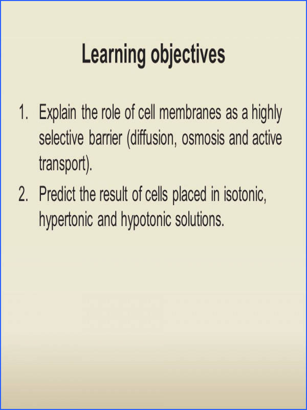 Learning objectives Explain the role of cell membranes as a highly selective barrier diffusion