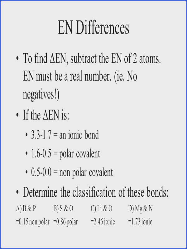EN Differences To find ΔEN subtract the EN of 2 atoms
