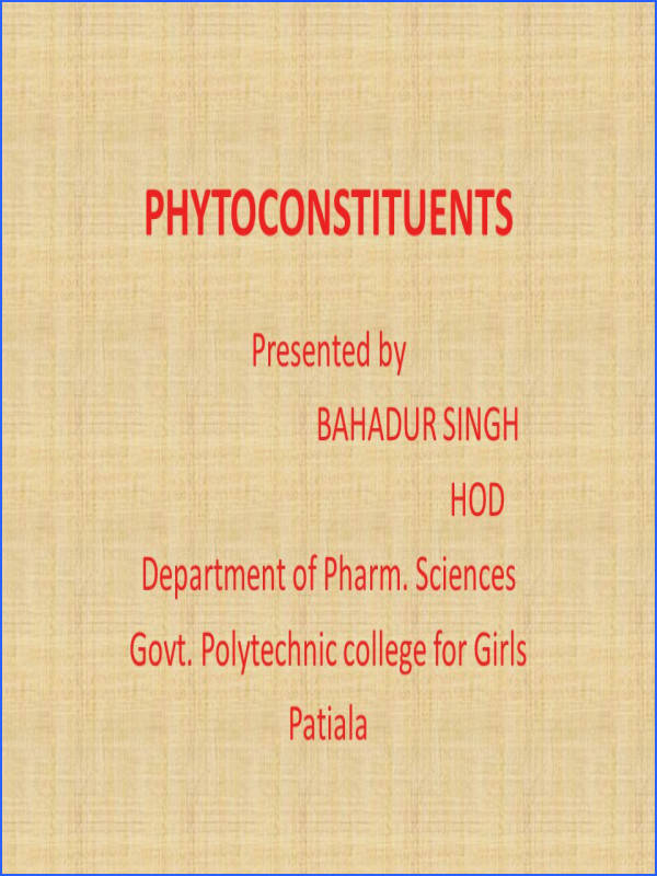 PHYTOCONSTITUENTS Presented by BAHADUR SINGH HOD
