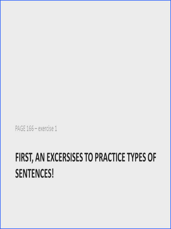 FIRST AN EXCERSISES TO PRACTICE TYPES OF SENTENCES