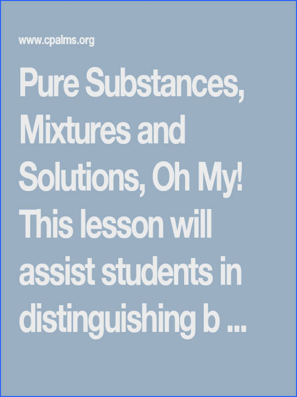 Pure Substances Mixtures and Solutions Oh My This lesson will assist students in