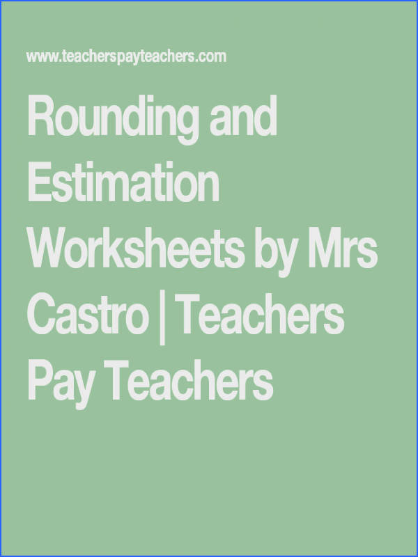 Rounding and Estimation Worksheets by Mrs Castro Teachers Pay Teachers Student teaching Pinterest