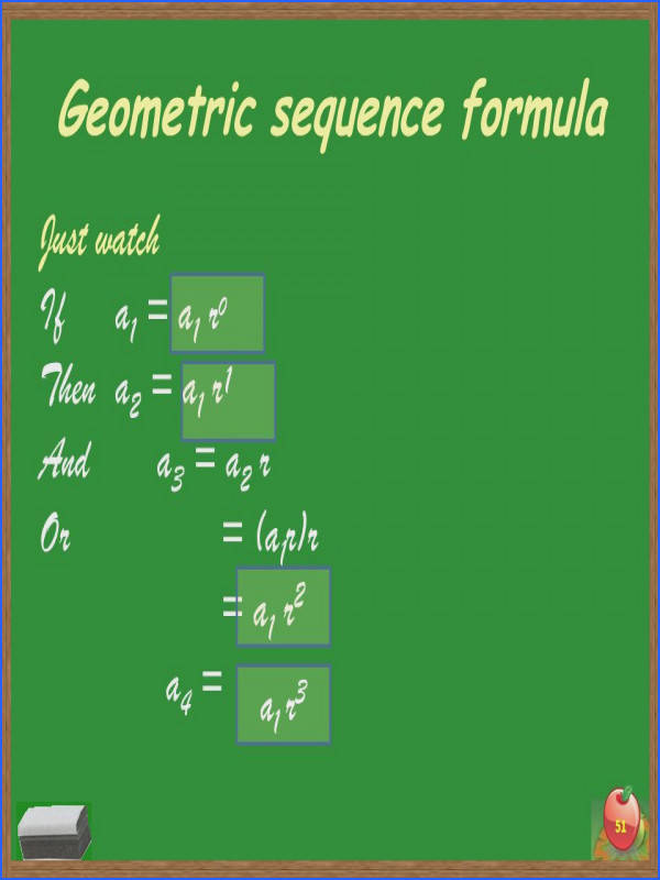 51 Geometric sequence formula Just watch If a 1 = a 1 Then a 2 = a 1 r And a 3 = a 2 r = a 1 r r = a 1 r 2 a 4 = 51 r0r0 1 a 1 r 3