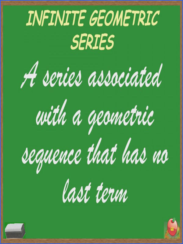 68 INFINITE GEOMETRIC SERIES A series associated with a geometric sequence that has no last term 68
