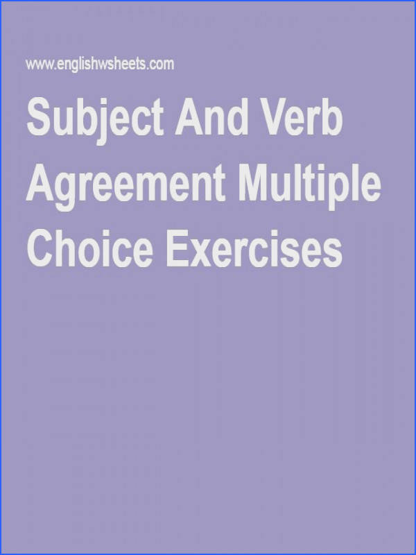 A multiple choice exercises worksheet to study and practise Subject Verb Agreement Read the sentences and circle the correct alternative