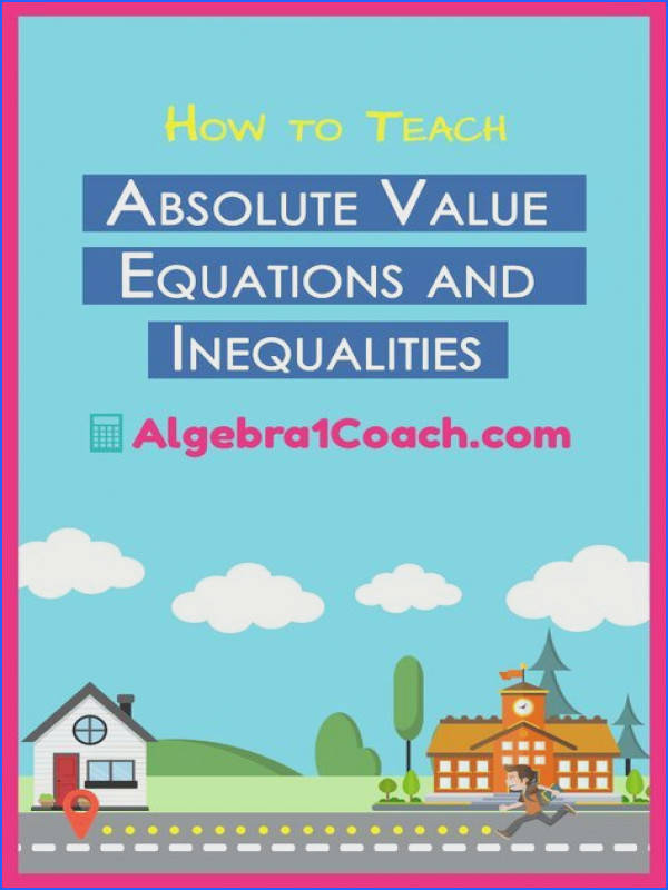 Teaching Absolute Value Equations and Inequalities