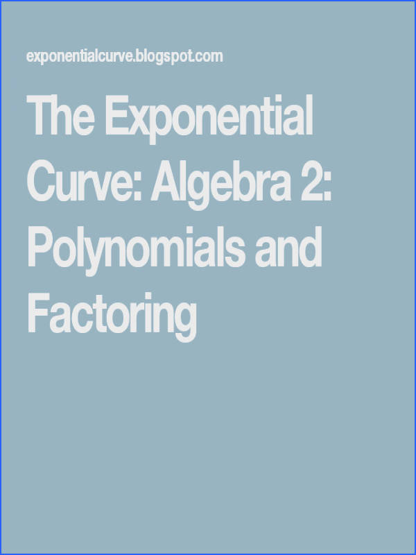 The Exponential Curve Algebra 2 Polynomials and Factoring