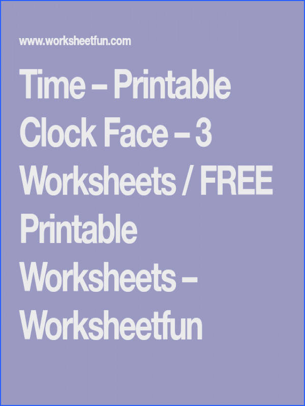 Time – Printable Clock Face – 3 Worksheets FREE Printable Worksheets – Worksheetfun