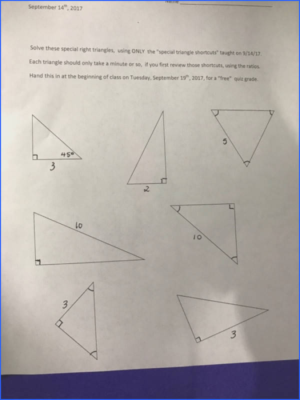 "Trigonometry Worksheet 1 September 14h 2017 Name Solve these special right triangles using either the Pythagorean Theorem or the ""shortcuts"