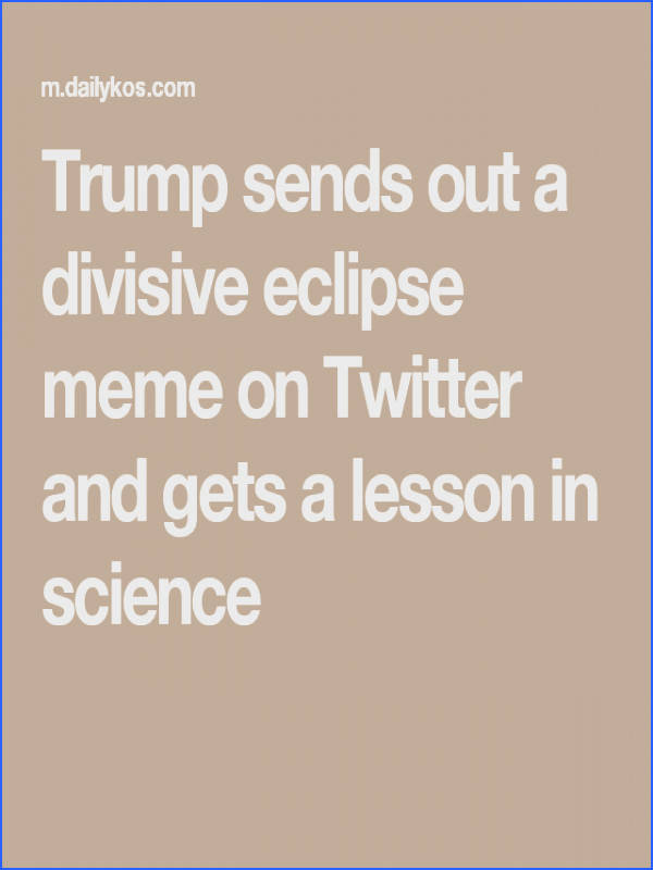 Trump sends out a divisive eclipse meme on Twitter and s a lesson in science