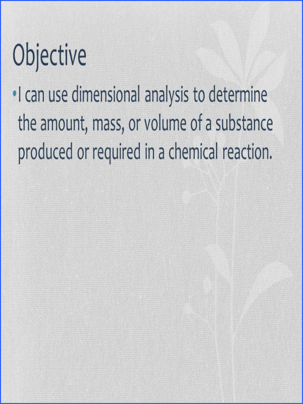 5 Objective I can use dimensional analysis to determine the amount mass or volume of a substance produced or required in a chemical reaction