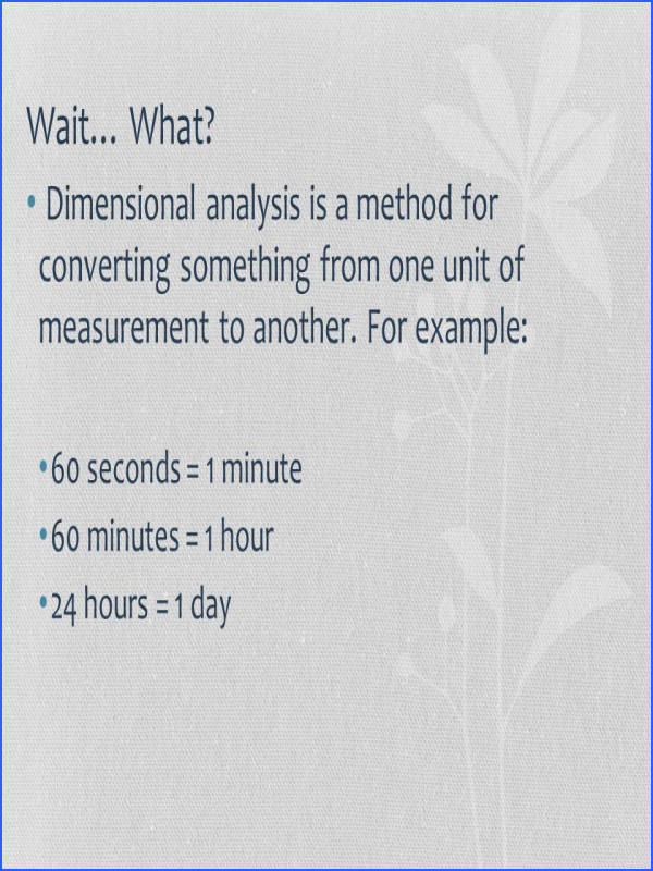 What Dimensional analysis is a method for converting something from one unit of measurement