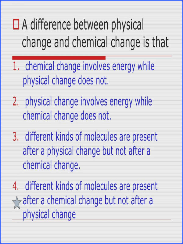 A difference between physical change and chemical change is that 1