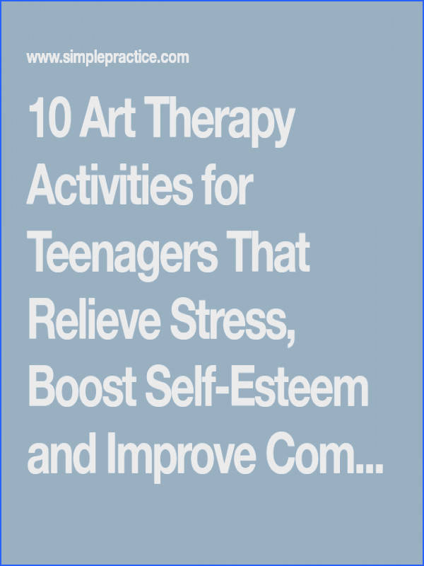 10 Art Therapy Activities for Teenagers That Relieve Stress Boost Self Esteem and Improve
