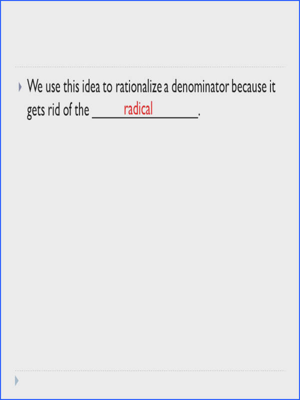 10  We use this idea to rationalize a denominator because it s rid of the radical
