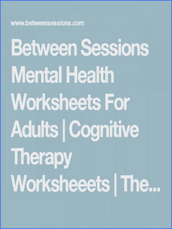 Between Sessions Mental Health Worksheets For Adults Cognitive Therapy Worksheeets