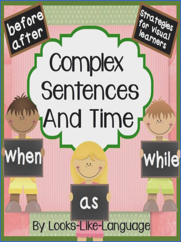 Use strategies to figure out time relationships to form plex sentences A game worksheets