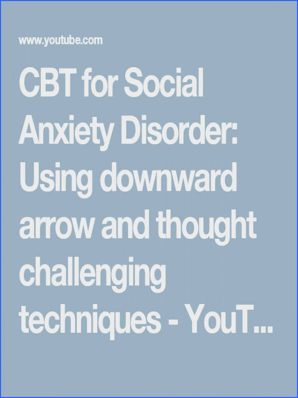 CBT for Social Anxiety Disorder Using downward arrow and thought challenging techniques