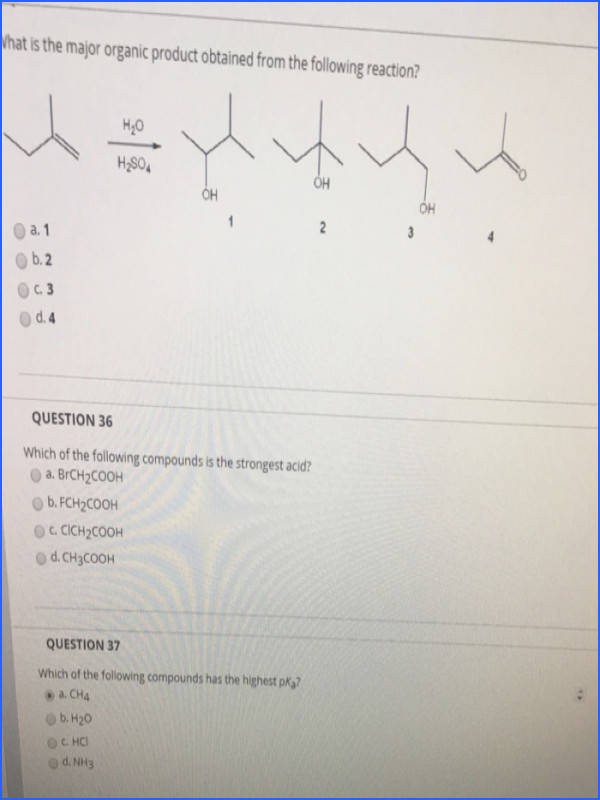What is the major organic product obtained from the following reaction a 1 b 2 c 3 d 4 Which of the following pounds is the strongest acid a