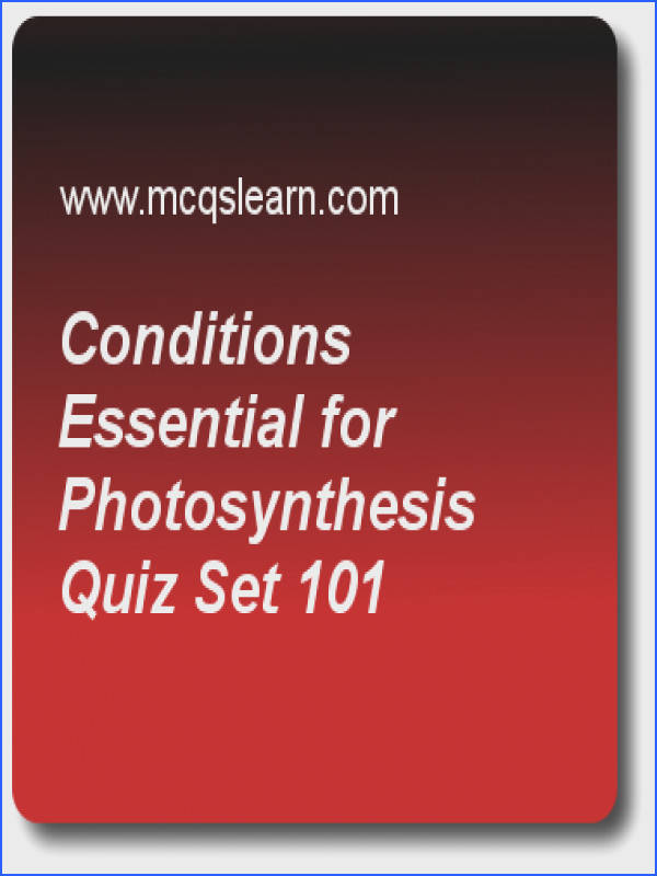 Conditions Essential for synthesis Quizzes O level biology Quiz 101 Questions and Answers Practice biology quizzes based questions and answers to