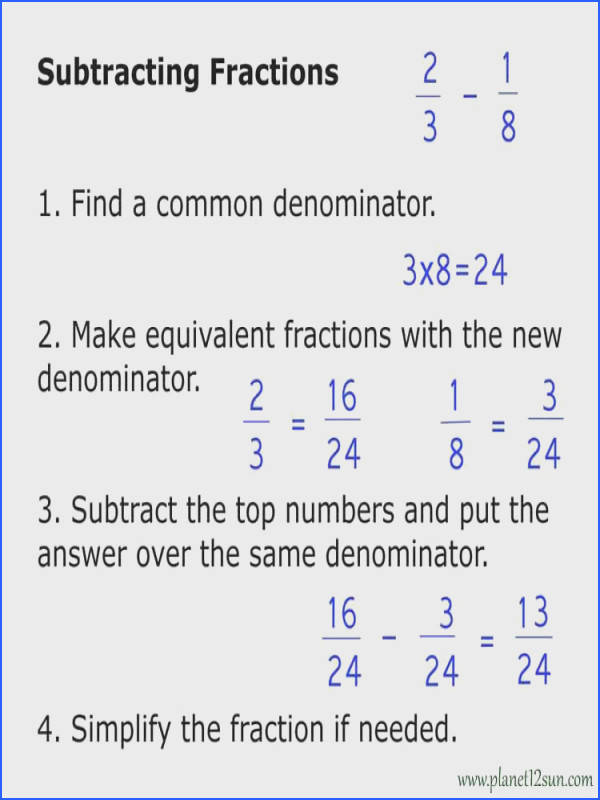 Make equivalent fractions with the new denominator 3 Subtract the top numbers numerators and put the answer over the same denominator