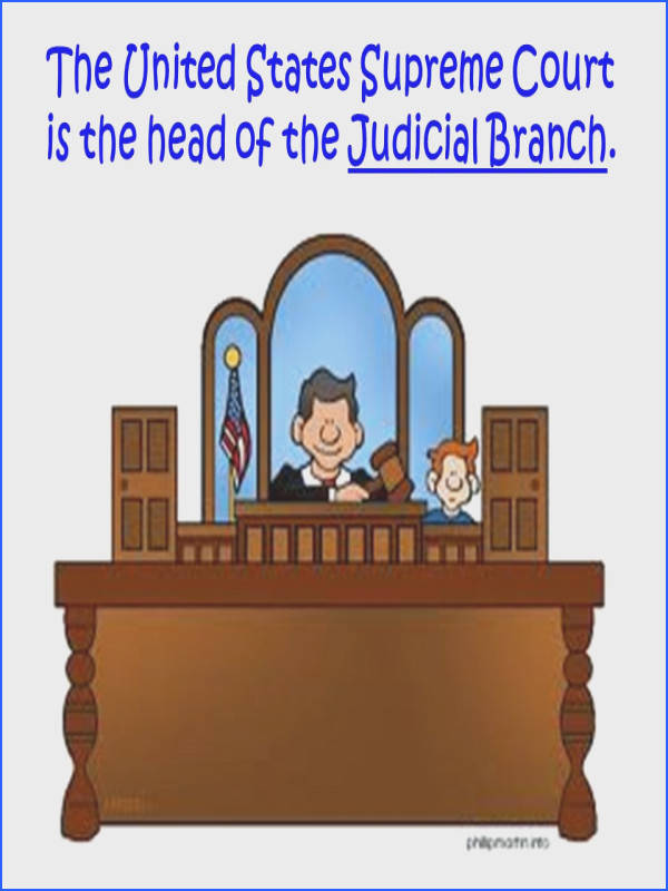 5 The United States Supreme Court is the head of the Judicial Branch