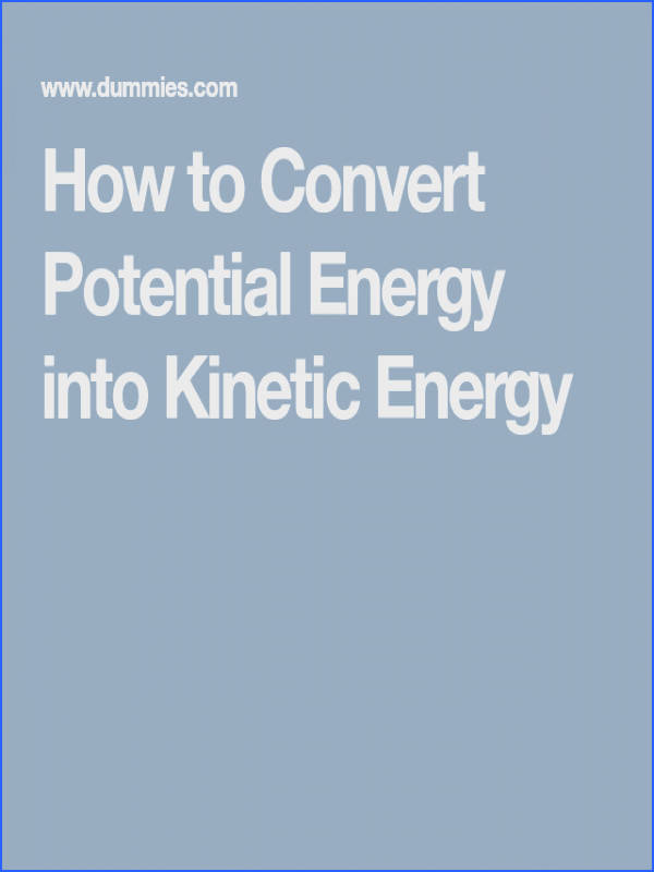 How to Convert Potential Energy into Kinetic Energy