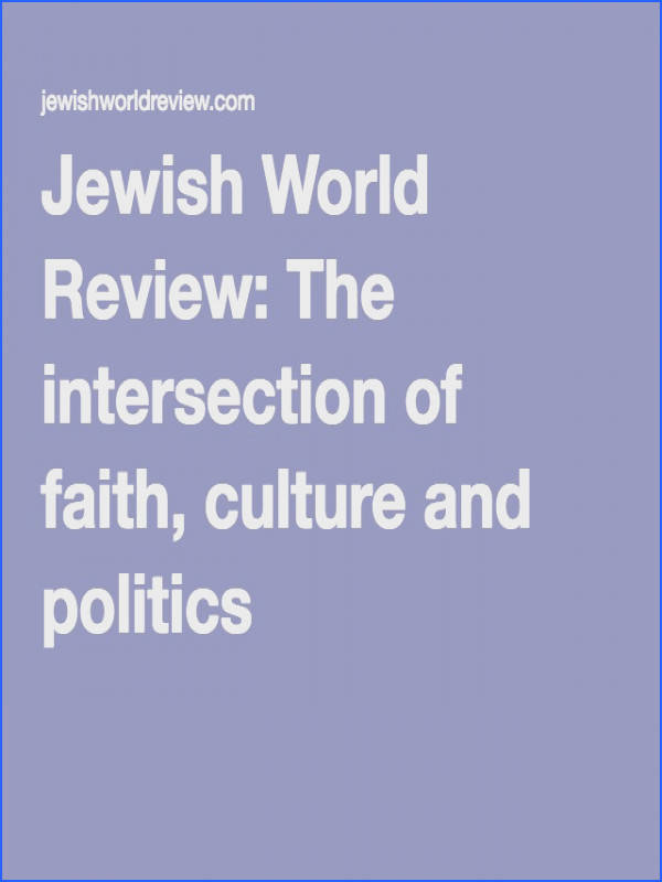 Jewish World Review The intersection of faith culture and politics · Current EventsFaithPolitics