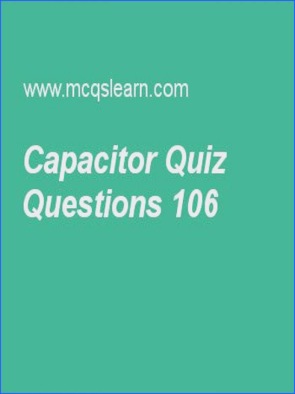 Learn quiz on capacitor applied physics quiz 106 to practice Free physics MCQs questions and answers to learn capacitor MCQs with answers