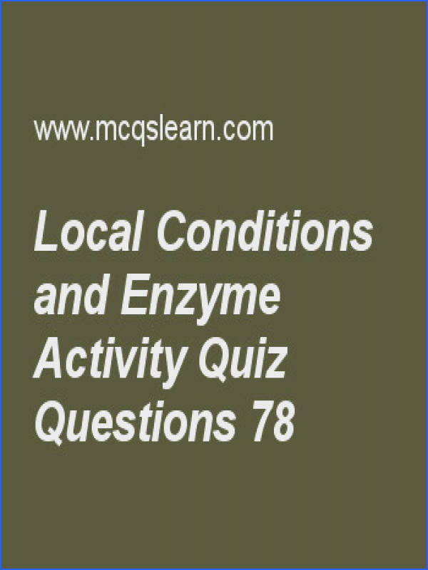 Learn quiz on local conditions and enzyme activity MCAT quiz 78 to practice Free local conditions and enzyme activity MCQs with answers