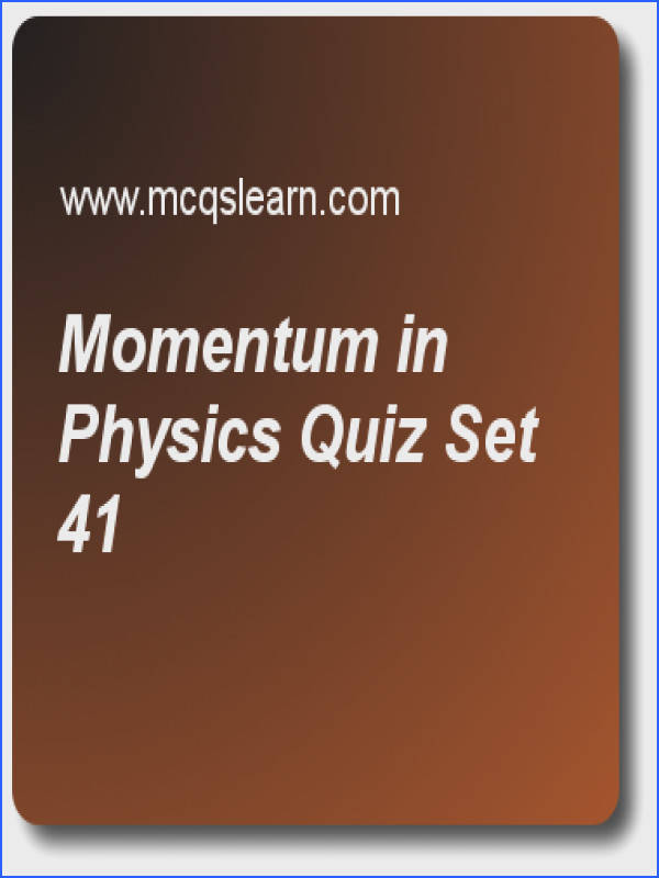 Momentum in Physics Quizzes applied physics Quiz 41 Questions and Answers Practice physics quizzes based questions and answers to study momentum in