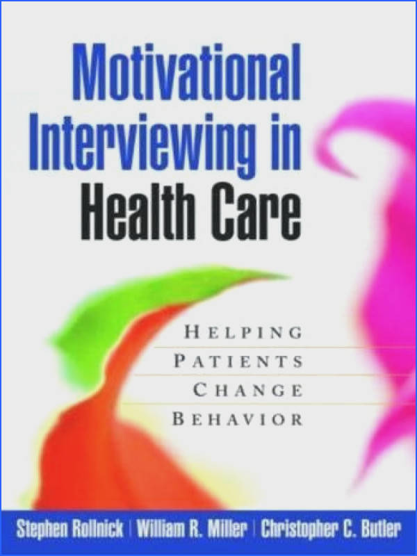 Motivational Interviewing in Health Care Helping Patients Change Behavior Applications of Motivational Interviewing