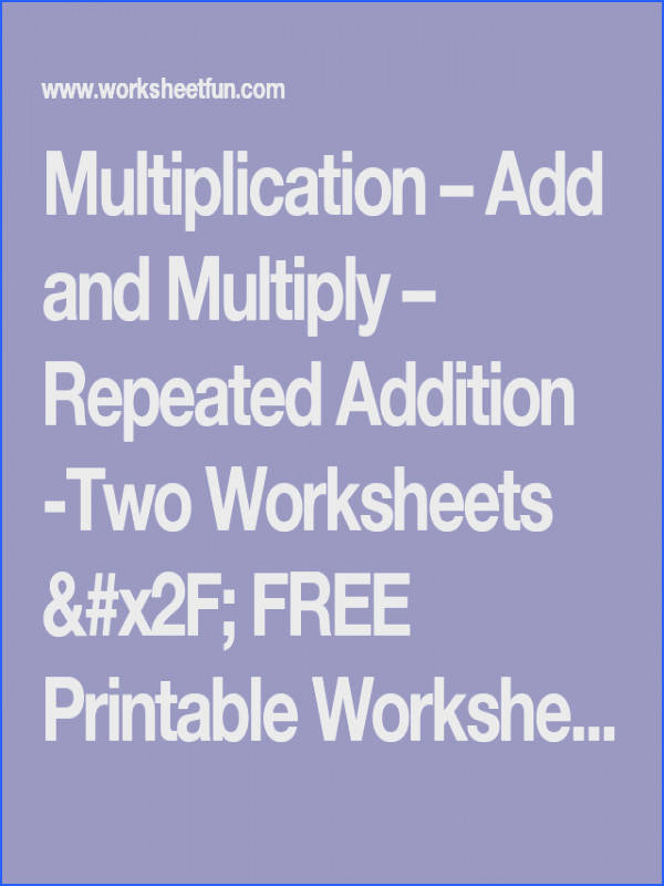 Multiplication – Add and Multiply – Repeated Addition Two Worksheets FREE Printable Worksheets –